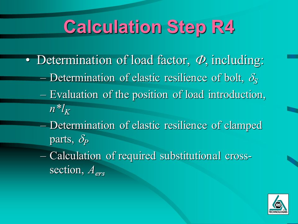 Calculation Step R4 Determination of load factor, including:Determination of load factor, including: –Determination of elastic resilience of bolt, S –