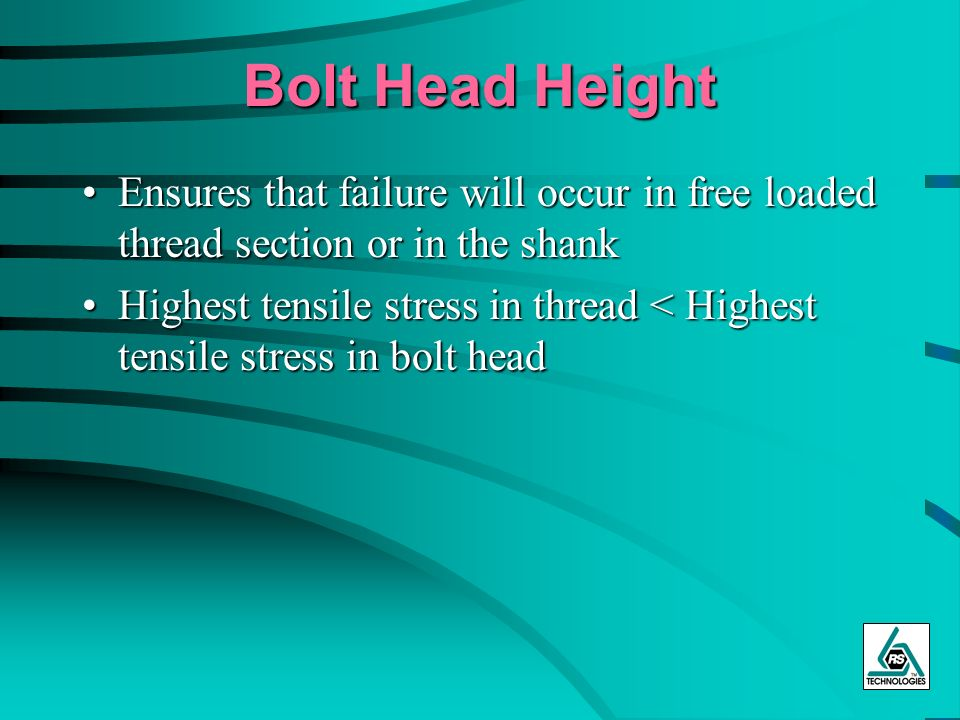 Bolt Head Height Ensures that failure will occur in free loaded thread section or in the shankEnsures that failure will occur in free loaded thread se