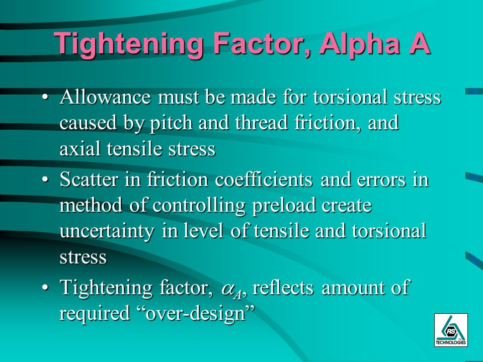 Tightening Factor, Alpha A Allowance must be made for torsional stress caused by pitch and thread friction, and axial tensile stressAllowance must be