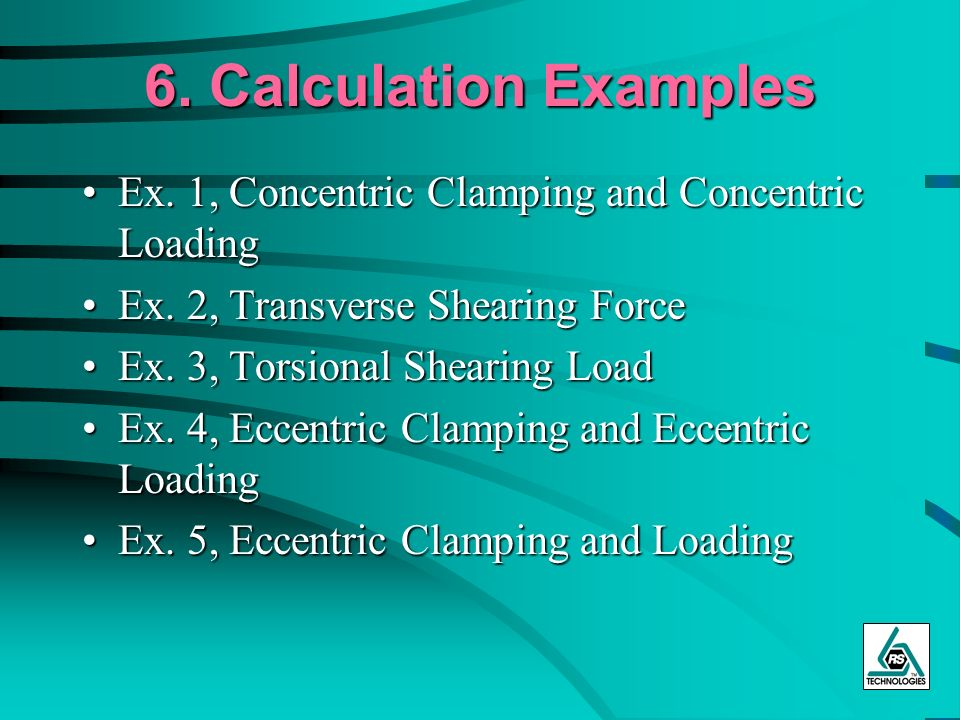 6. Calculation Examples Ex. 1, Concentric Clamping and Concentric LoadingEx. 1, Concentric Clamping and Concentric Loading Ex. 2, Transverse Shearing
