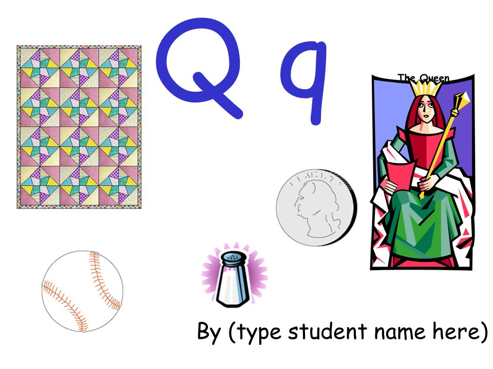 Q q By (type student name here)