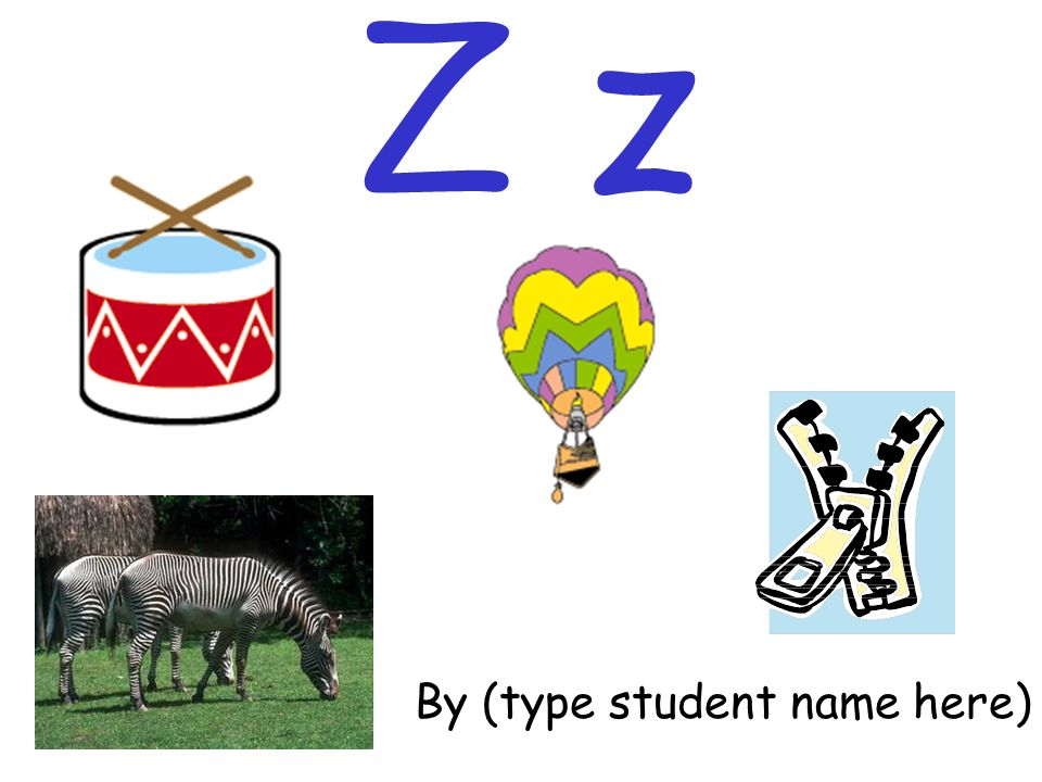 Z z By (type student name here)