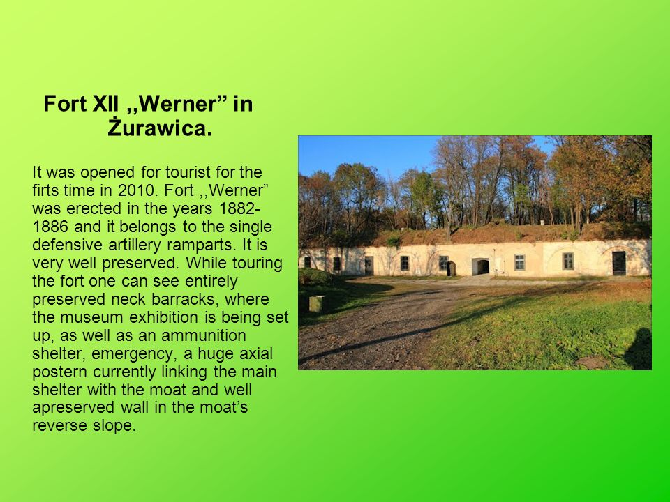 Fort XII,,Werner in Żurawica. It was opened for tourist for the firts time in 2010. Fort,,Werner was erected in the years 1882- 1886 and it belongs to