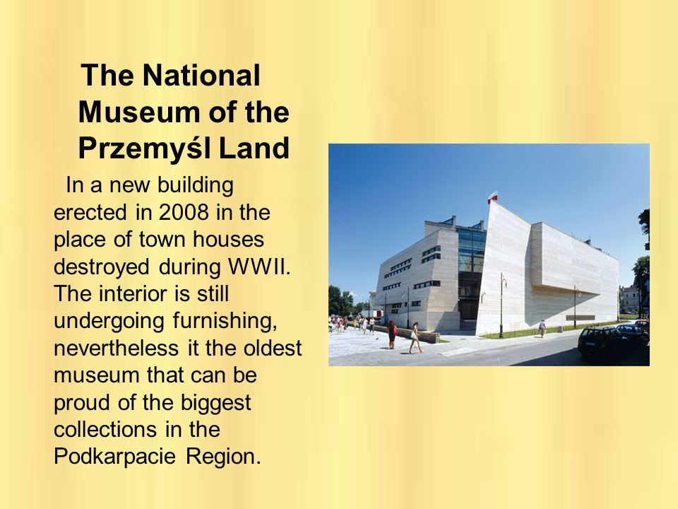 The National Museum of the Przemyśl Land In a new building erected in 2008 in the place of town houses destroyed during WWII. The interior is still un