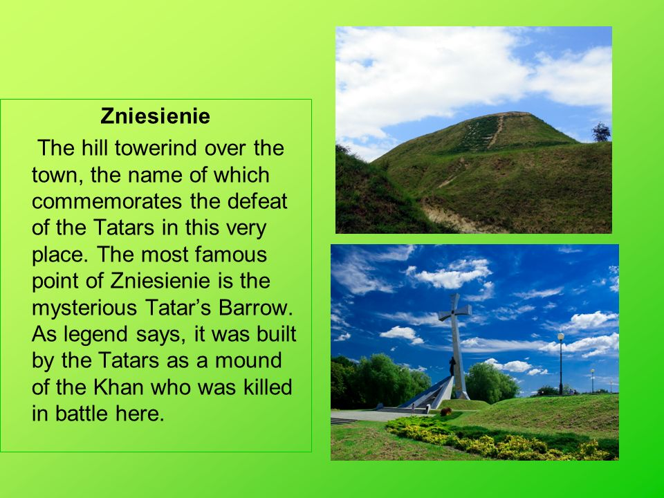 Zniesienie The hill towerind over the town, the name of which commemorates the defeat of the Tatars in this very place. The most famous point of Znies