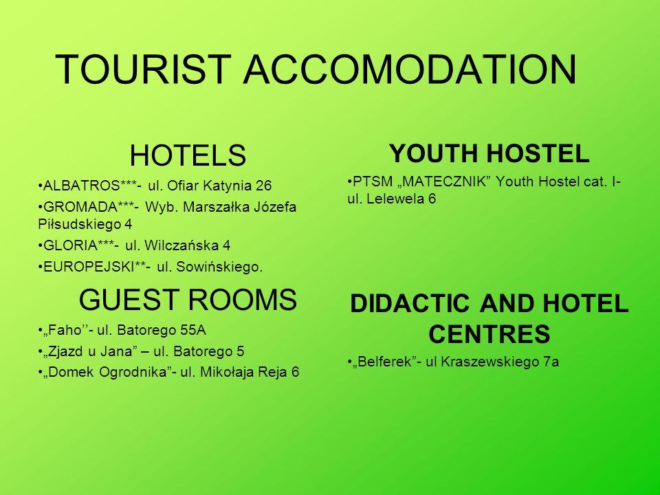 TOURIST ACCOMODATION HOTELS ALBATROS***- ul. Ofiar Katynia 26 GROMADA***- Wyb. Marszałka Józefa Piłsudskiego 4 GLORIA***- ul. Wilczańska 4 EUROPEJSKI*