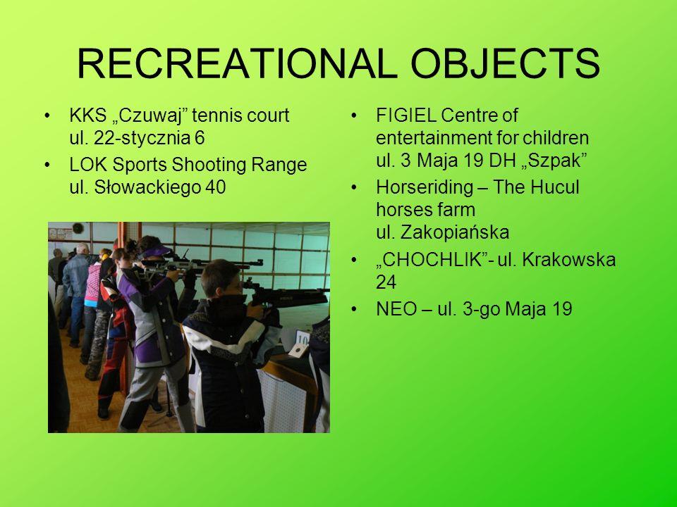RECREATIONAL OBJECTS KKS Czuwaj tennis court ul. 22-stycznia 6 LOK Sports Shooting Range ul. Słowackiego 40 FIGIEL Centre of entertainment for childre