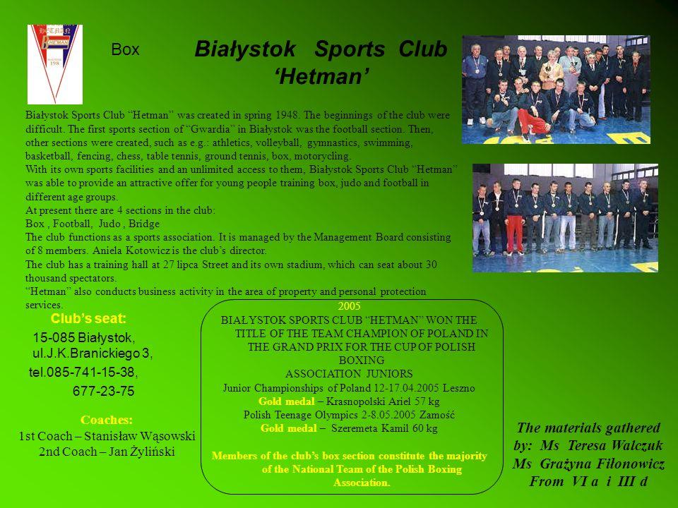 Białystok Sports Club Hetman Clubs seat: 15-085 Białystok, ul.