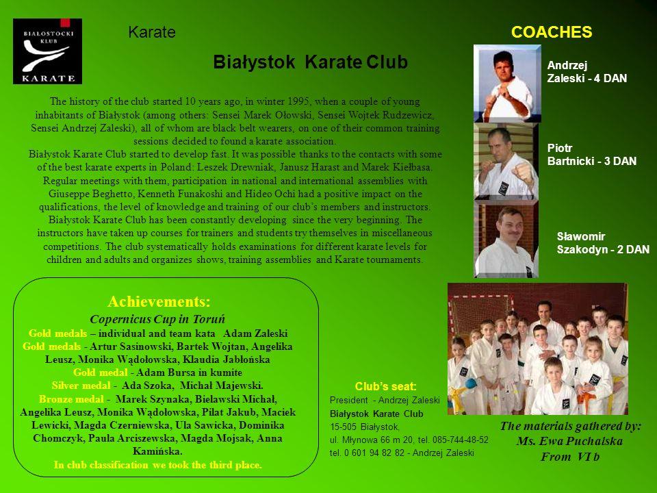 Białystok Karate Club Clubs seat: President - Andrzej Zaleski Białystok Karate Club 15-505 Białystok, ul.