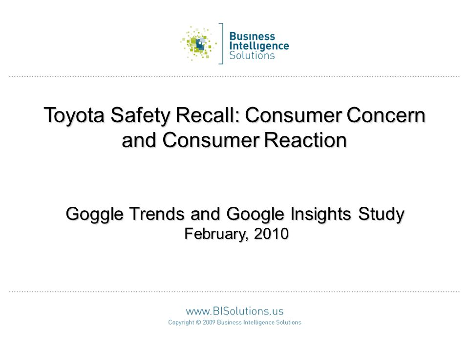 Toyota Safety Recall: Consumer Concern and Consumer Reaction Goggle Trends and Google Insights Study February, 2010
