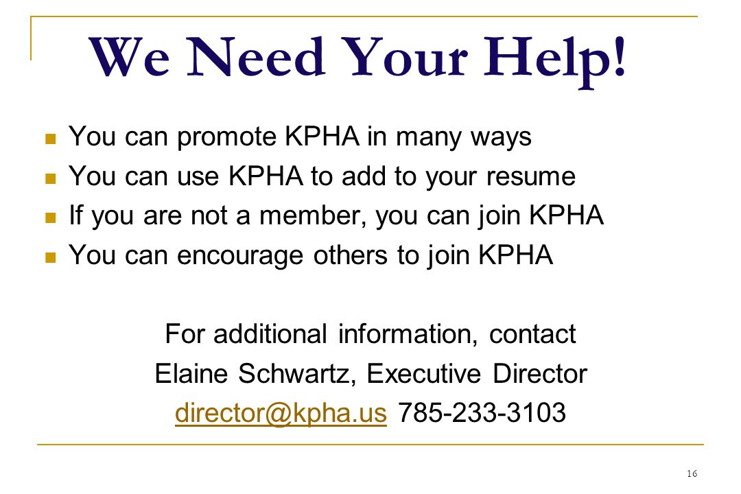 16 We Need Your Help! You can promote KPHA in many ways You can use KPHA to add to your resume If you are not a member, you can join KPHA You can enco