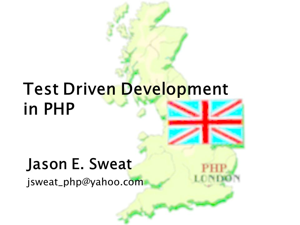 Test Driven Development in PHP Jason E. Sweat jsweat_php@yahoo.com