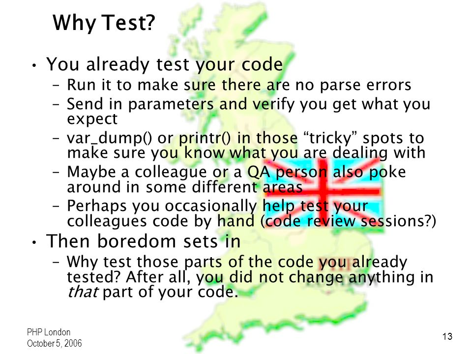 PHP London October 5, 2006 13 Why Test.