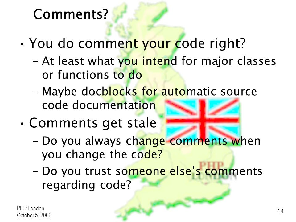 PHP London October 5, 2006 14 Comments. You do comment your code right.