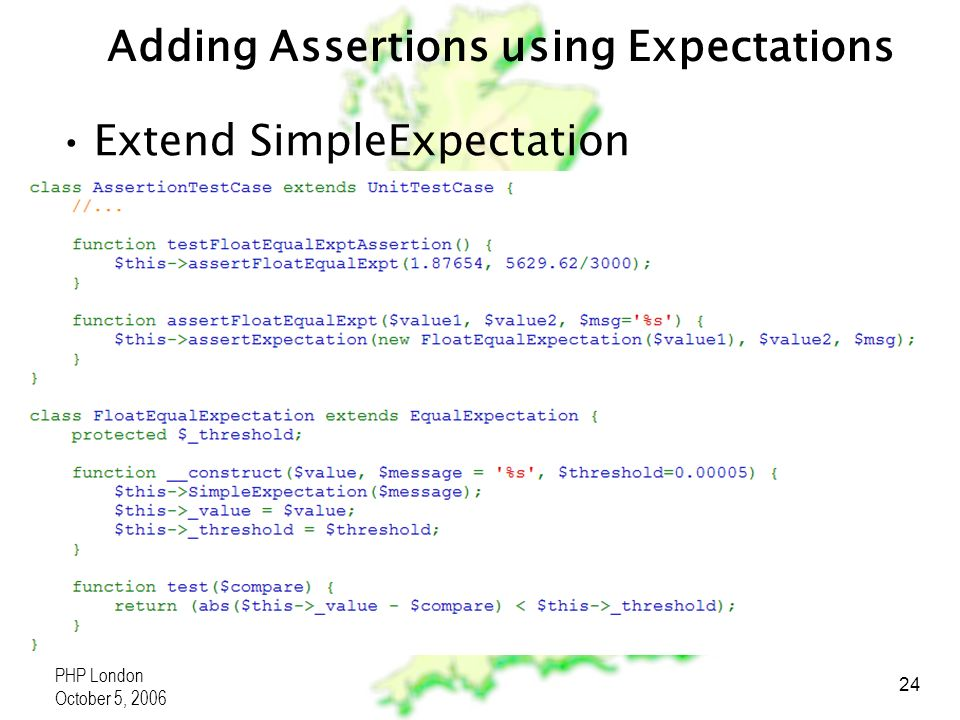 PHP London October 5, 2006 24 Adding Assertions using Expectations Extend SimpleExpectation