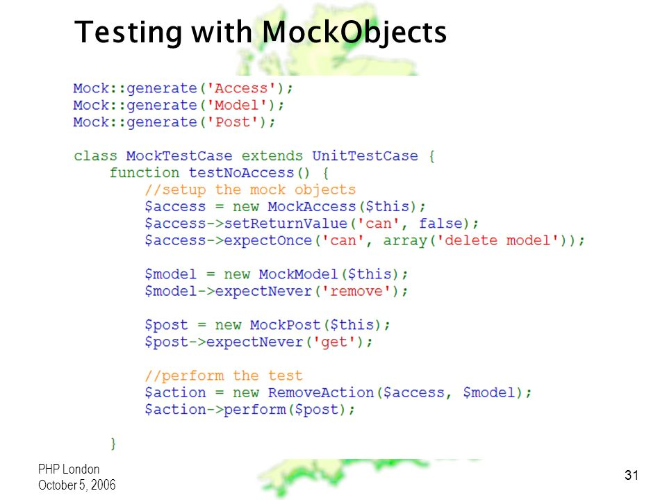 PHP London October 5, 2006 31 Testing with MockObjects