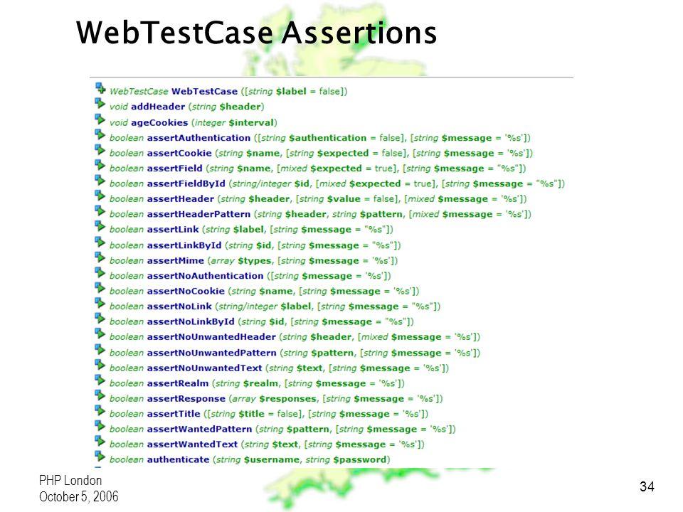 PHP London October 5, 2006 34 WebTestCase Assertions