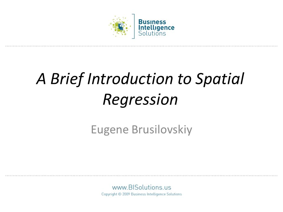 A Brief Introduction to Spatial Regression Eugene Brusilovskiy