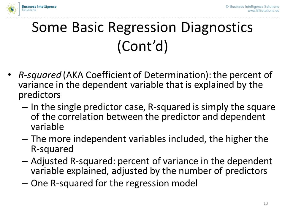 13 Some Basic Regression Diagnostics (Contd) R-squared (AKA Coefficient of Determination): the percent of variance in the dependent variable that is e
