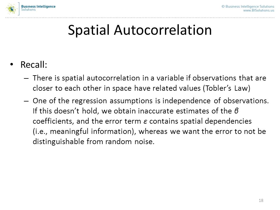 18 Spatial Autocorrelation Recall: – There is spatial autocorrelation in a variable if observations that are closer to each other in space have relate