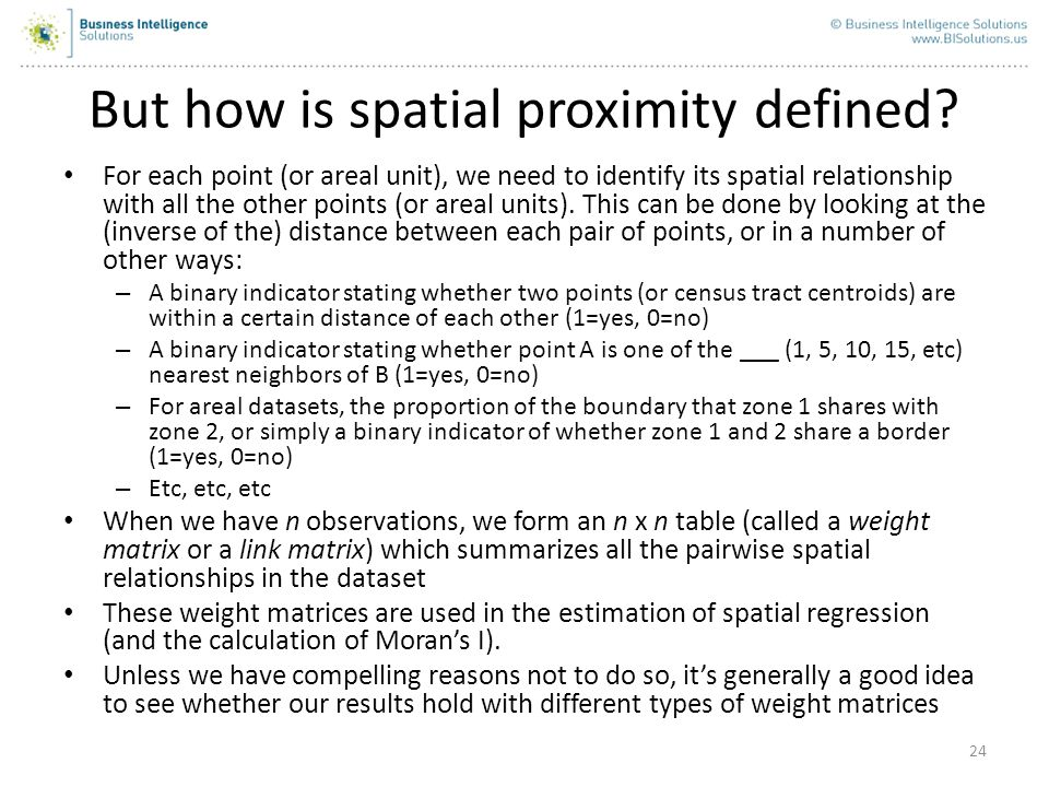 24 But how is spatial proximity defined? For each point (or areal unit), we need to identify its spatial relationship with all the other points (or ar