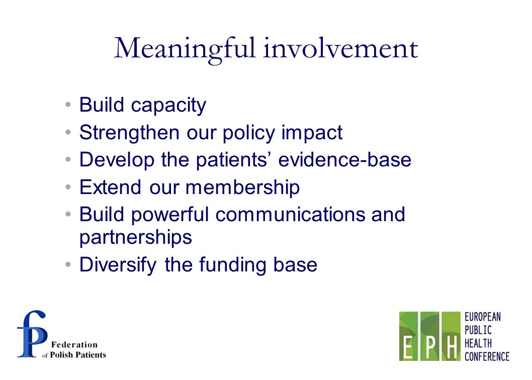 Meaningful involvement Build capacity Strengthen our policy impact Develop the patients evidence-base Extend our membership Build powerful communications and partnerships Diversify the funding base