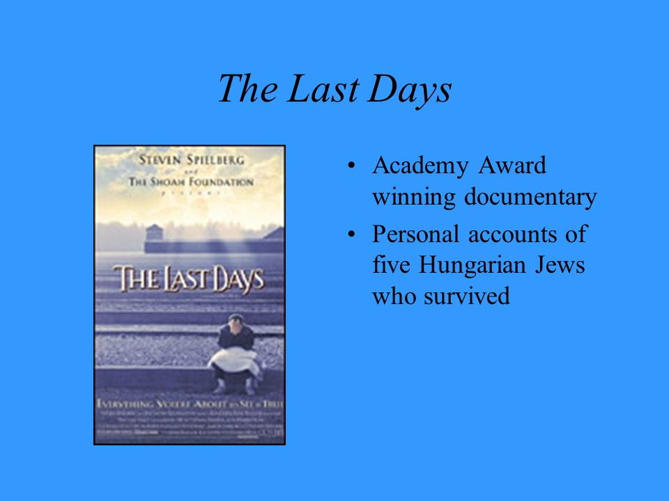 The Last Days Academy Award winning documentary Personal accounts of five Hungarian Jews who survived