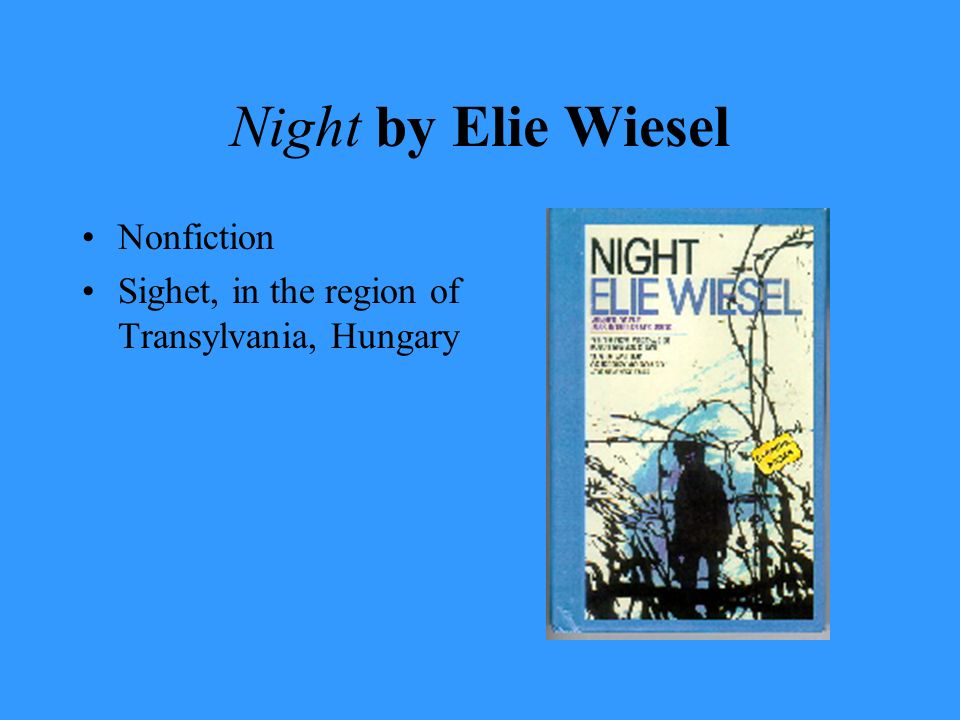 Night by Elie Wiesel Nonfiction Sighet, in the region of Transylvania, Hungary