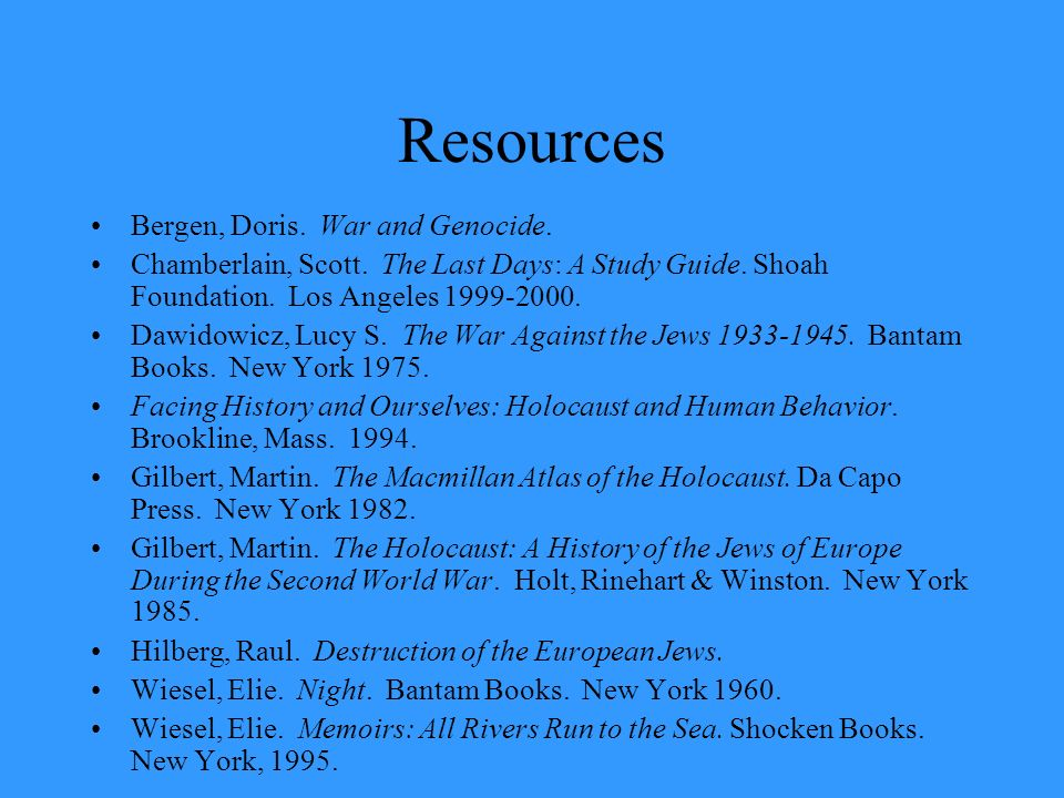 Resources Bergen, Doris. War and Genocide. Chamberlain, Scott. The Last Days: A Study Guide. Shoah Foundation. Los Angeles 1999-2000. Dawidowicz, Lucy