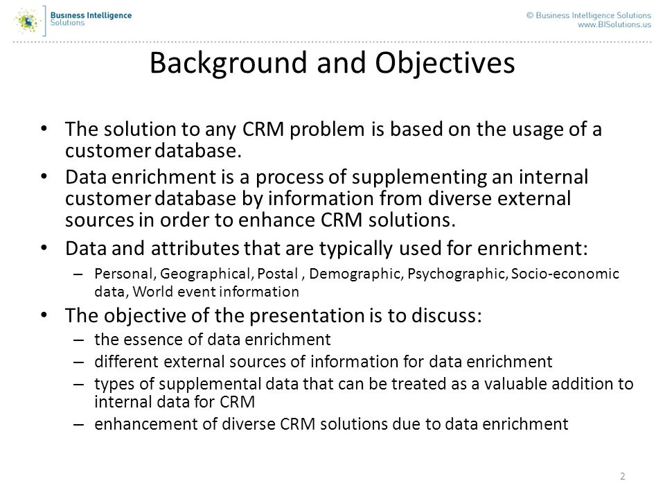2 Background and Objectives The solution to any CRM problem is based on the usage of a customer database. Data enrichment is a process of supplementin