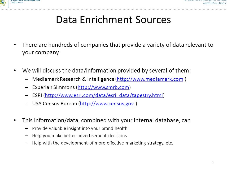 6 Data Enrichment Sources There are hundreds of companies that provide a variety of data relevant to your company We will discuss the data/information