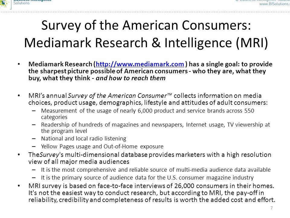 7 Survey of the American Consumers: Mediamark Research & Intelligence (MRI) Mediamark Research (http://www.mediamark.com ) has a single goal: to provi