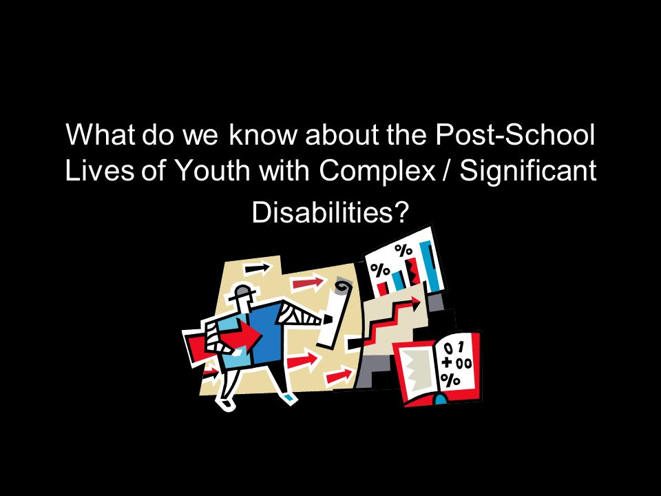What do we know about the Post-School Lives of Youth with Complex / Significant Disabilities