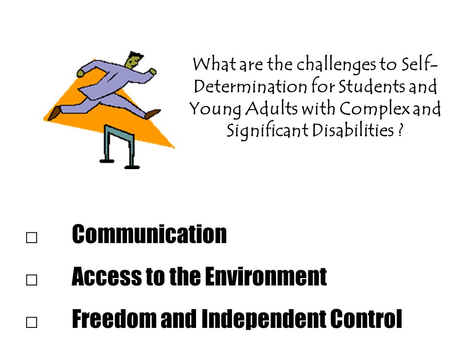 What are the challenges to Self- Determination for Students and Young Adults with Complex and Significant Disabilities .