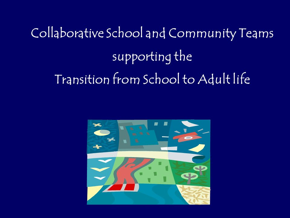Collaborative School and Community Teams supporting the Transition from School to Adult life