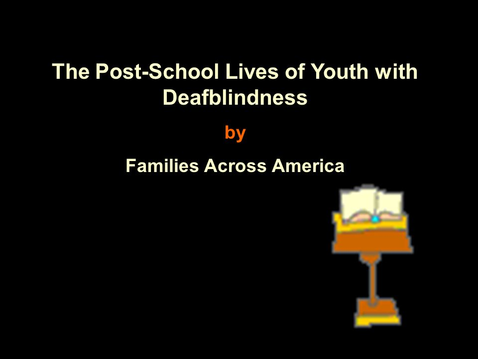 The Post-School Lives of Youth with Deafblindness by Families Across America