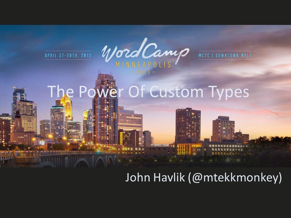The Power Of Custom Types John Havlik (@mtekkmonkey)