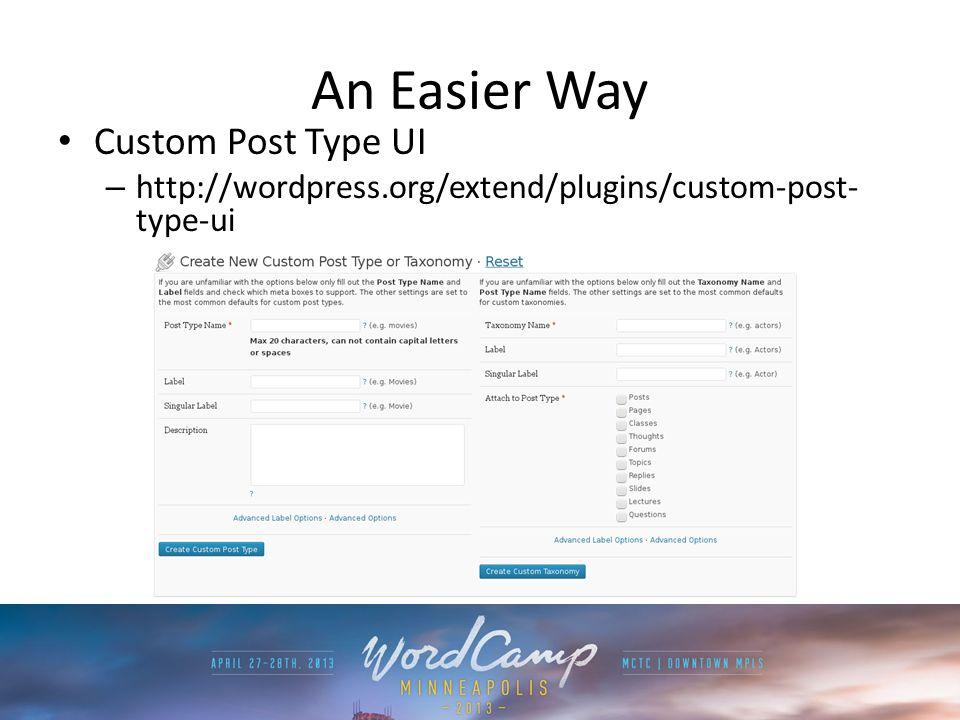 An Easier Way Custom Post Type UI – http://wordpress.org/extend/plugins/custom-post- type-ui
