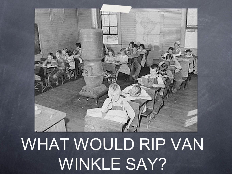 WHAT WOULD RIP VAN WINKLE SAY?