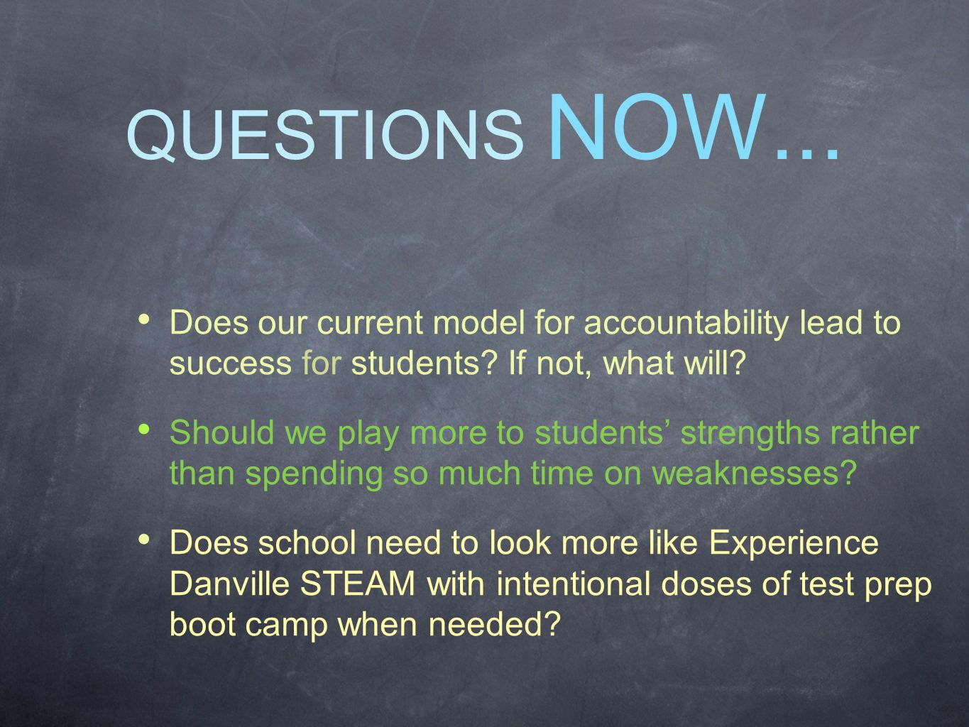 QUESTIONS NOW... Does our current model for accountability lead to success for students.