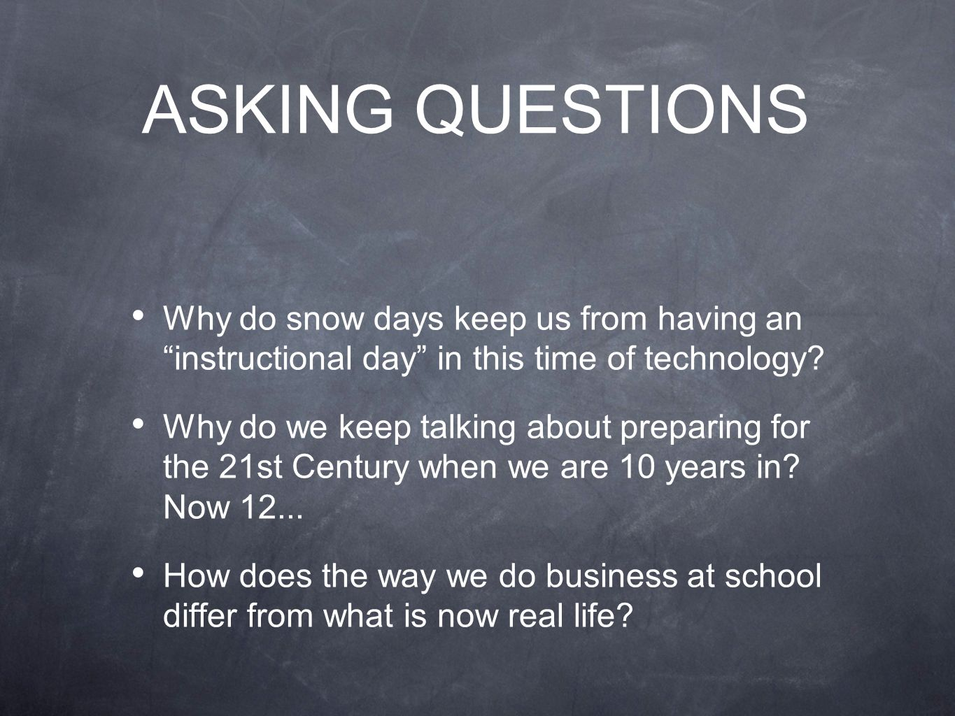 ASKING QUESTIONS Why do snow days keep us from having an instructional day in this time of technology.