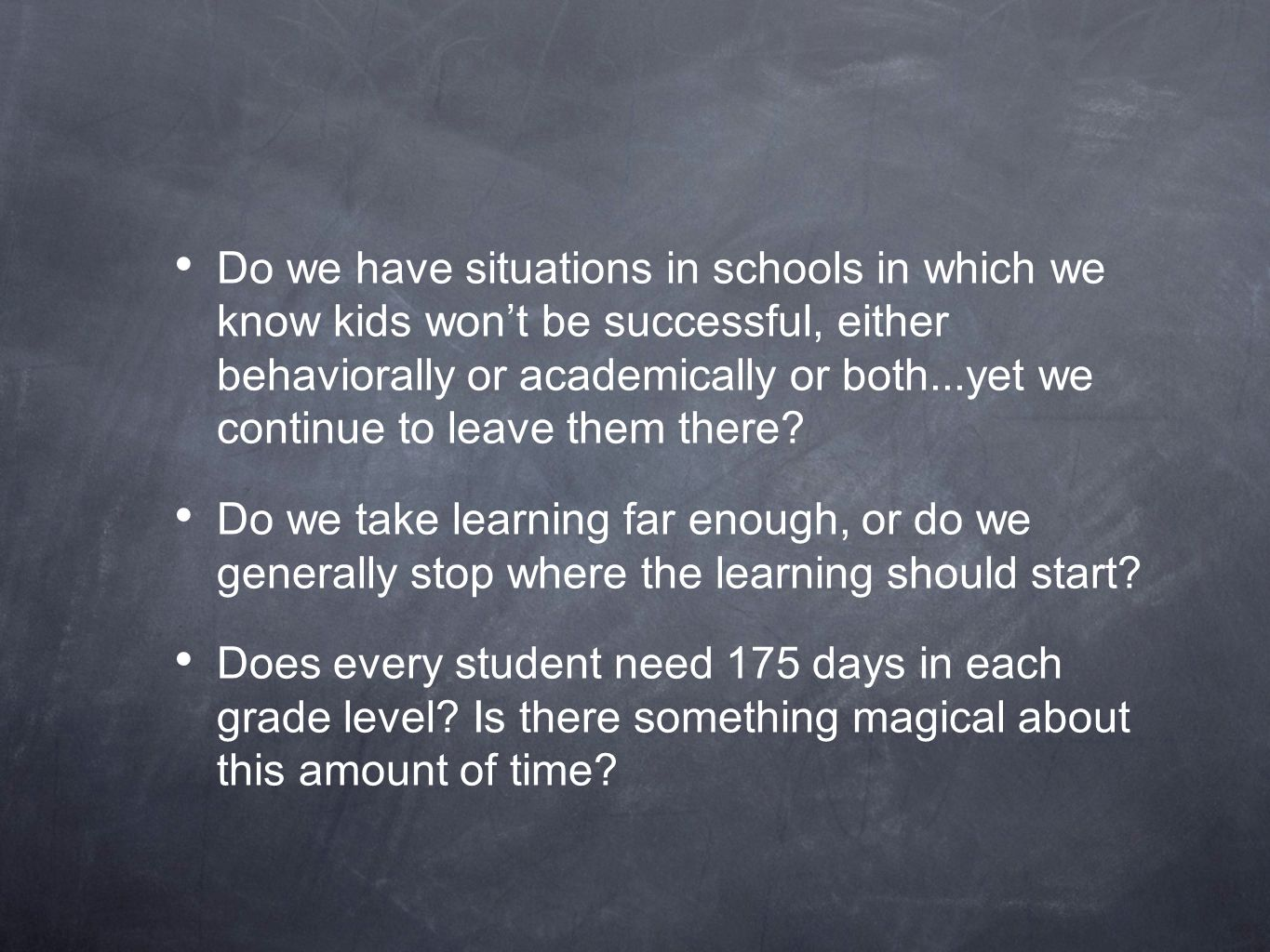 Do we have situations in schools in which we know kids wont be successful, either behaviorally or academically or both...yet we continue to leave them there.