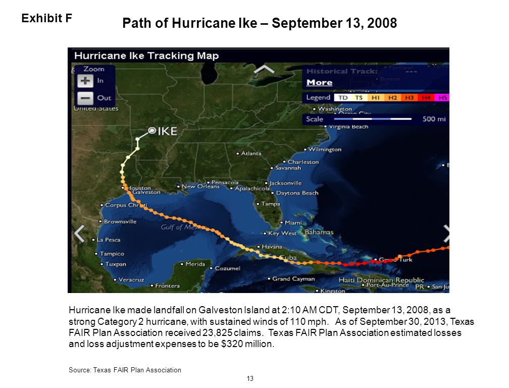13 Exhibit F Hurricane Ike made landfall on Galveston Island at 2:10 AM CDT, September 13, 2008, as a strong Category 2 hurricane, with sustained wind