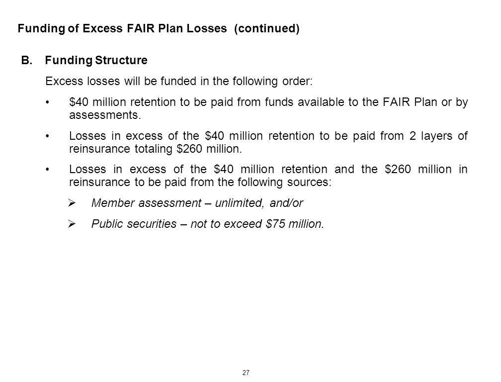 27 Funding of Excess FAIR Plan Losses (continued) B.Funding Structure Excess losses will be funded in the following order: $40 million retention to be