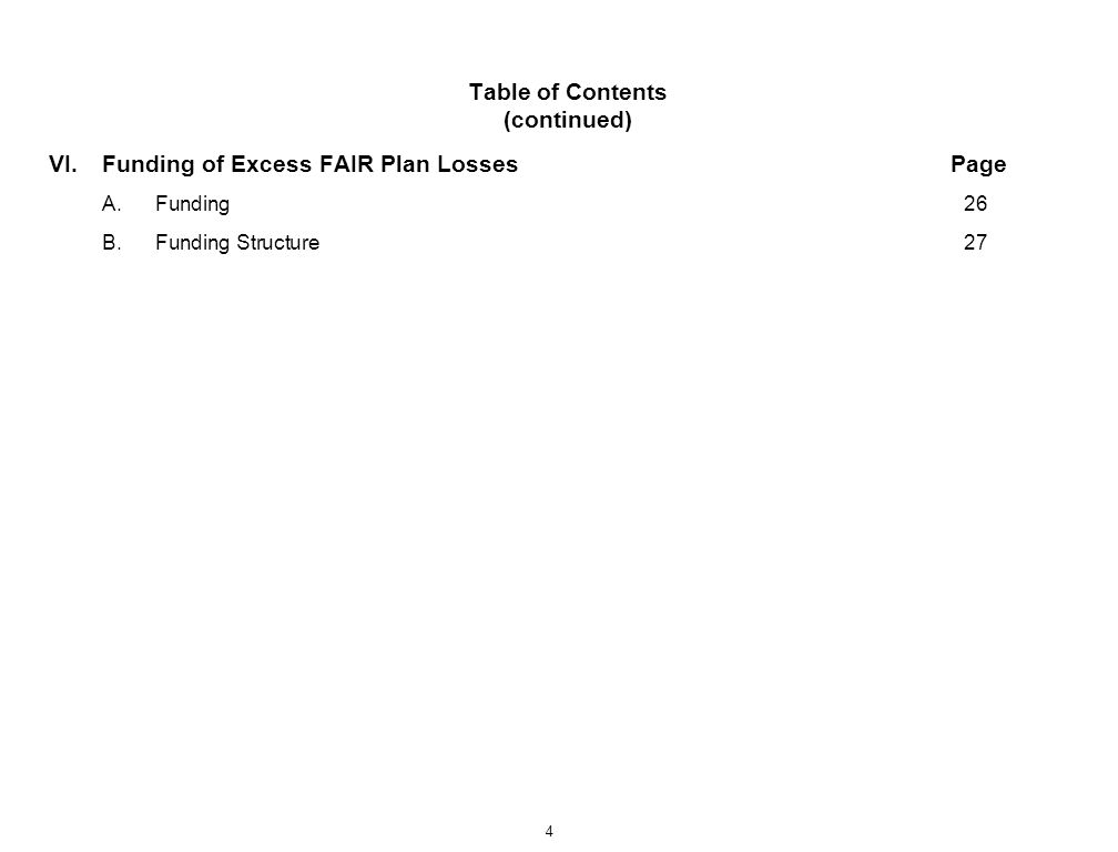 4 Table of Contents (continued) VI.Funding of Excess FAIR Plan LossesPage A.Funding26 B.Funding Structure27