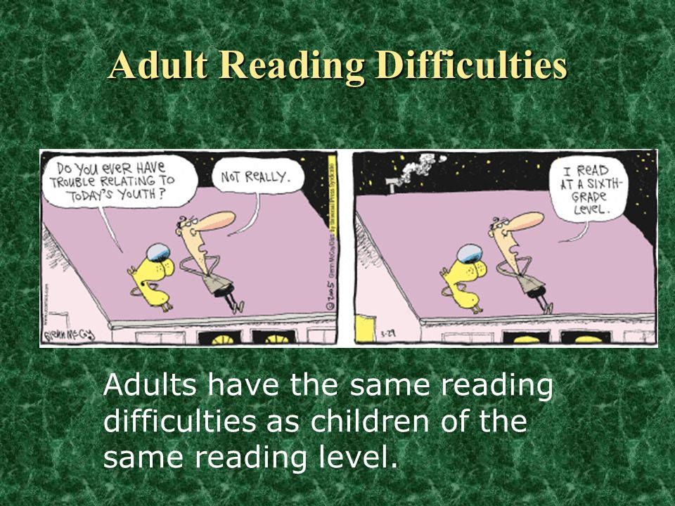 Adults have the same reading difficulties as children of the same reading level. Adult Reading Difficulties