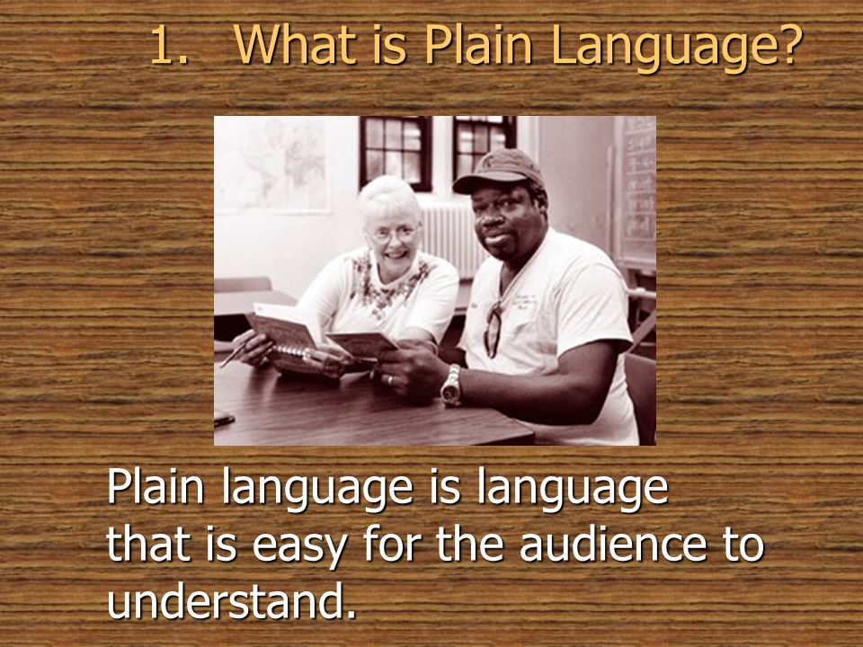 Plain language is language that is easy for the audience to understand. 1.What is Plain Language?