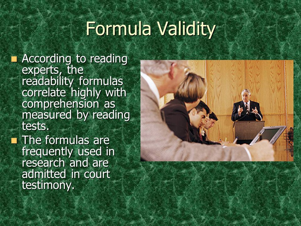 Formula Validity According to reading experts, the readability formulas correlate highly with comprehension as measured by reading tests. According to