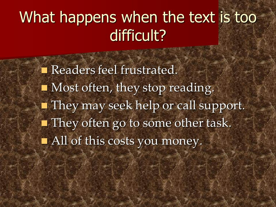 What happens when the text is too difficult? Readers feel frustrated. Readers feel frustrated. Most often, they stop reading. Most often, they stop re