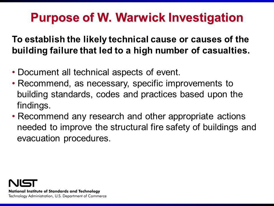 Purpose of W. Warwick Investigation To establish the likely technical cause or causes of the building failure that led to a high number of casualties.